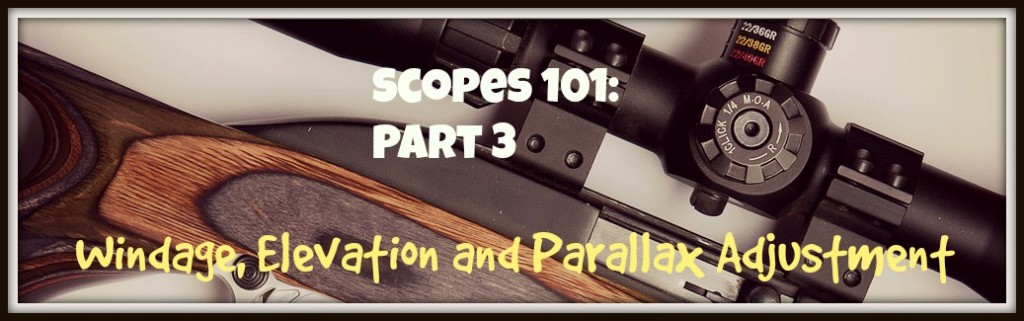 Scopes 101 Part 3 Windage, Elevation and Parallax Adjustment
